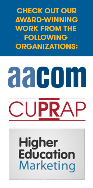 AACOM, CUPRAP and Higher Education Marketing Logos; Check out our award-winning work from the following organizations.